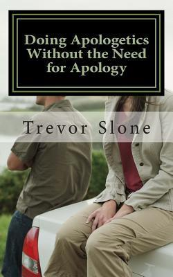 Doing Apologetics Without the Need for Apology: Biblical Principles for Confrontational Relationality  by  MR Trevor Ray Slone