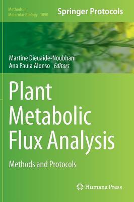 Plant Metabolic Flux Analysis: Methods and Protocols Martine Dieuaide-Noubhani