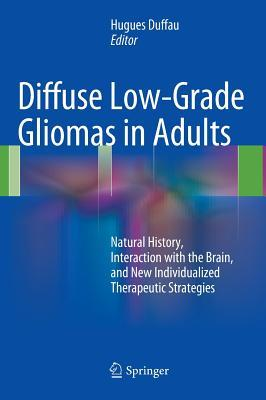 Diffuse Low-Grade Gliomas in Adults: Natural History, Interaction with the Brain, and New Individualized Therapeutic Strategies Hugues Duffau