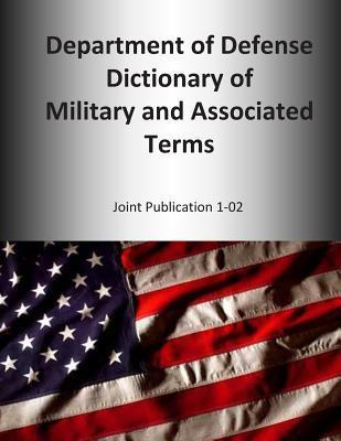 2014 Department of Defense Dictionary of Military and Associated Terms: Joint Publication 1-02 United States Joint Forces Command