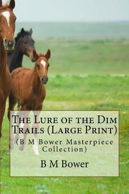 The Lure of the Dim Trails:  by  B.M. Bower