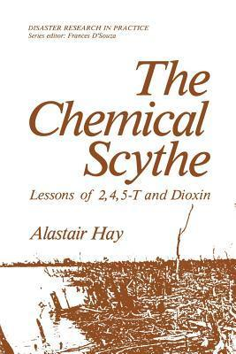 The Chemical Scythe: Lessons of 2,4,5-T and Dioxin  by  Alastair Hay