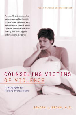 Counseling Victims of Violence: A Handbook for Helping Professionals Sandra L. Brown