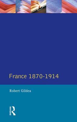 France 1870-1914  by  Robert Gildea