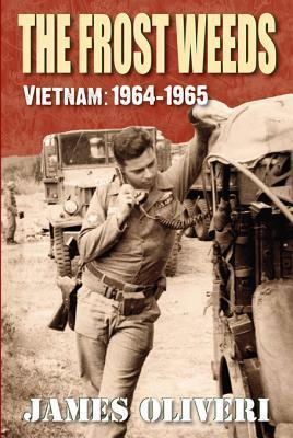 The Frost Weeds: Vietnam: 1964-1965  by  James Oliveri