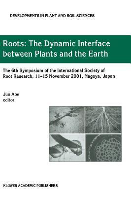 Roots: The Dynamic Interface Between Plants and the Earth  by  International Society of Root Research