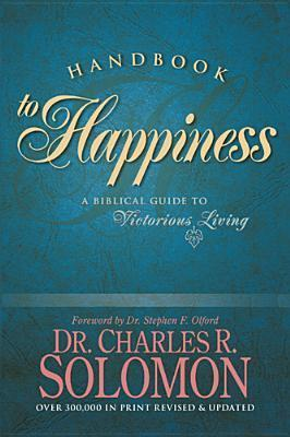 Handbook to Happiness: A Biblical Guide to Victorious Living  by  Charles R. Solomon