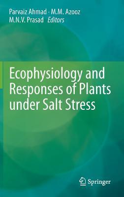 Ecophysiology and Responses of Plants Under Salt Stress Parvaiz Ahmad