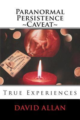 Paranormal Persistence Caveat: : True Experiences David  Allan