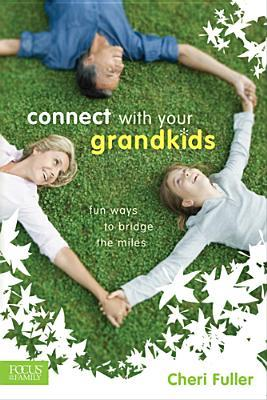 Connect with Your Grandkids: Fun Ways to Bridge the Miles Cheri Fuller