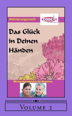 Das Gluck in Deinen Handen: Mitmachgeschichte Fur Senioren  by  Denis D. Geier