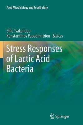 Stress Responses of Lactic Acid Bacteria  by  Effie Tsakalidou
