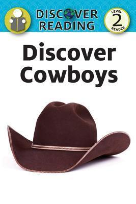 Discover Cowboys: Level 2 Reader  by  Xist Publishing