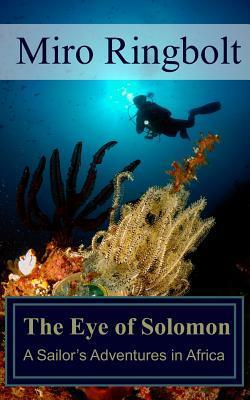 The Eye of Solomon: A Sailors Adventures in Africa MR Miro Ringbolt