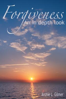 Forgiveness: An in Depth Look A.L. Gilmer