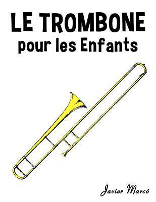 Le Trombone Pour Les Enfants: Chants de Noel, Musique Classique, Comptines, Chansons Folklorique Et Traditionnelle! Javier Marcó