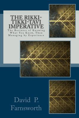 The Rikki-Tikki-Tavi Imperative The Business of Knowing What You Know Then Managing Experience by David P. Farnsworth