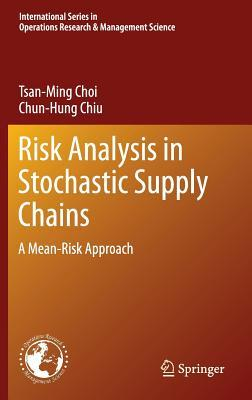 Risk Analysis in Stochastic Supply Chains: A Mean-Risk Approach  by  Tsan-Ming Choi