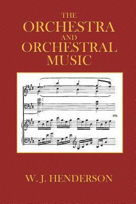 The Orchestra and Orchestral Music  by  W.J. Henderson