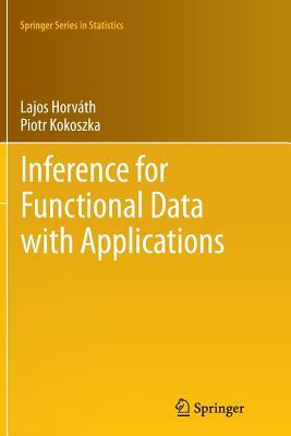 Inference for Functional Data with Applications  by  Lajos Horváth