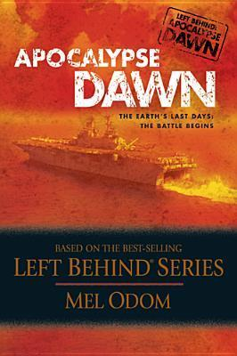 Apocalypse Dawn: The Earths Last Days: The Battle Begins (Left Behind Apocalypse, #1) Mel Odom