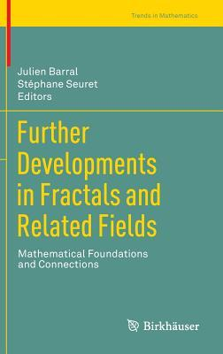 Further Developments in Fractals and Related Fields: Mathematical Foundations and Connections Julien Barral