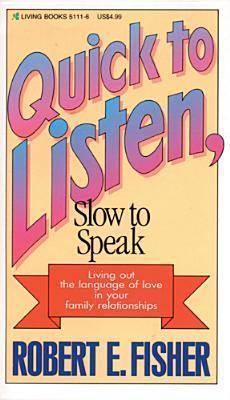 Quick to Listen Slow to Speak Robert E. Fisher