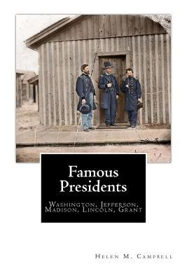 Famous Presidents: Washington, Jefferson, Madison, Lincoln, Grant  by  Helen M Campbell