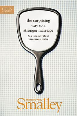 The Surprising Way to a Stronger Marriage: How the Power of One Changes Everything  by  Michael Smalley