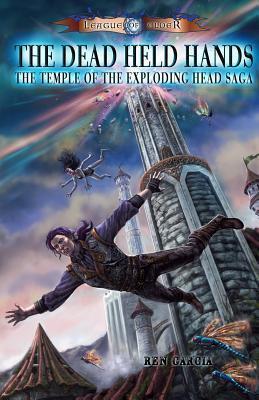 The Dead Held Hands (The Temple of the Exploding Head #1) Ren Garcia