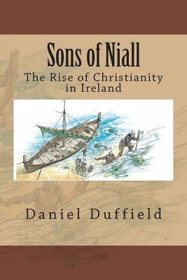 Sons of Niall: The Rise of Christianity in Ireland  by  Daniel J. Duffield