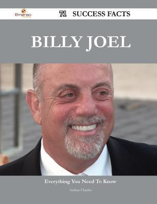 Billy Joel 71 Success Facts - Everything You Need to Know about Billy Joel  by  Arthur Charles