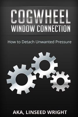 The Cogwheel Window Connection: How to Detach Unwanted Pressure Aka Linseed Wright