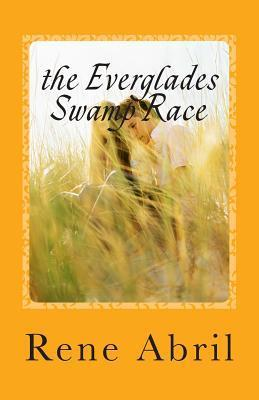 The Everglades Swamp Race: Loving the Swamps Rene Abril