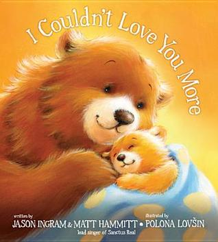I Couldnt Love You More  by  Jason Ingram