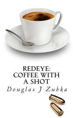 Redeye: Coffee with a Shot  by  Douglas J. Zubka