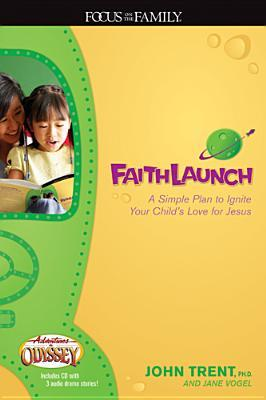 Faithlaunch: A Simple Plan to Ignite Your Childs Love for Jesus [With CD]  by  John Trent