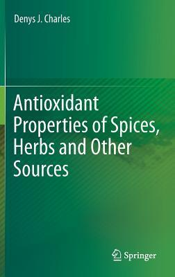 Antioxidant Properties of Spices, Herbs and Other Sources Denys J. Charles