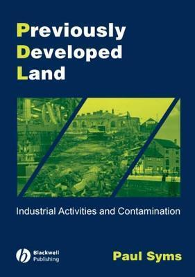 Previously Developed Land: Industrial Activities and Contamination  by  Paul Syms