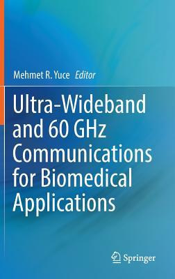 Ultra-Wideband and 60 Ghz Communications for Biomedical Applications Mehmet R Yuce