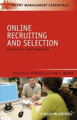 Online Recruiting and Selection: Innovations in Talent Acquisition  by  Douglas H. Reynolds