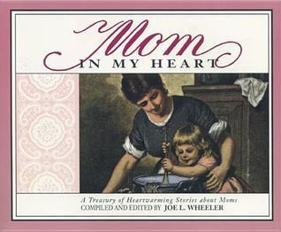 Mom in My Heart  by  Joe L. Wheeler