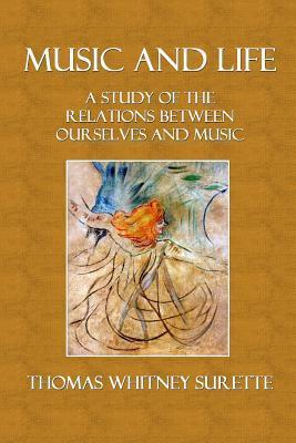 Music and Life: A Study of the Relations Between Ourselves and Music  by  Thomas W. Surette