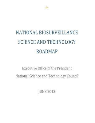 National Biosurveillance Science and Technology Roadmap Executive Office of the President Office