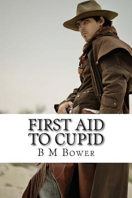First Aid to Cupid:  by  B.M. Bower