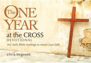The One Year at the Cross Devotional: 365 Daily Bible Readings to Renew Your Faith  by  Chris Tiegreen