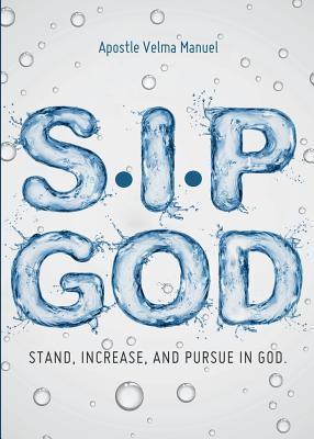S. I. P in God: Stand, Increase, and Pursue Apostle Velma Manuel