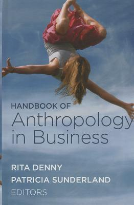 Handbook of Anthropology in Business  by  Patricia L Sunderland