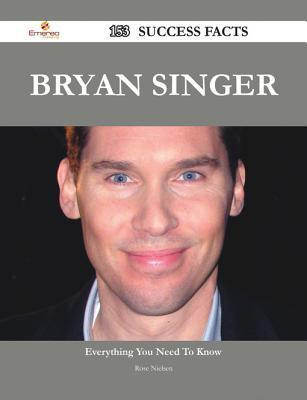 Bryan Singer 153 Success Facts - Everything You Need to Know about Bryan Singer  by  Rose Nielsen