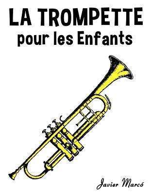 La Trompette Pour Les Enfants: Chants de Noel, Musique Classique, Comptines, Chansons Folklorique Et Traditionnelle!  by  Javier Marcó